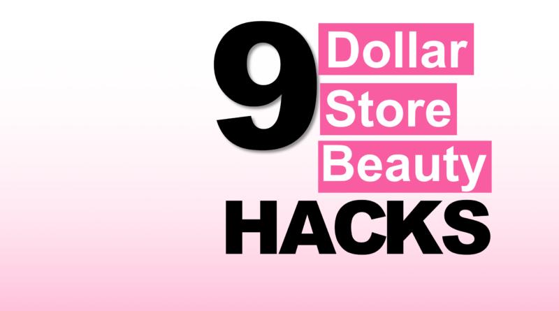 Dollar Store Beauty Hacks